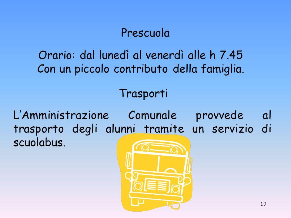 10 LAmministrazione Comunale provvede al trasporto degli alunni tramite un servizio di scuolabus.