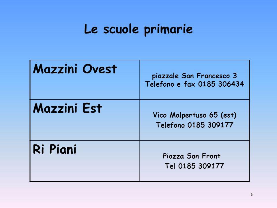 6 Mazzini Ovest piazzale San Francesco 3 Telefono e fax 0185 306434 Mazzini Est Vico Malpertuso 65 (est) Telefono 0185 309177 Ri Piani Piazza San Front Tel 0185 309177 Le scuole primarie