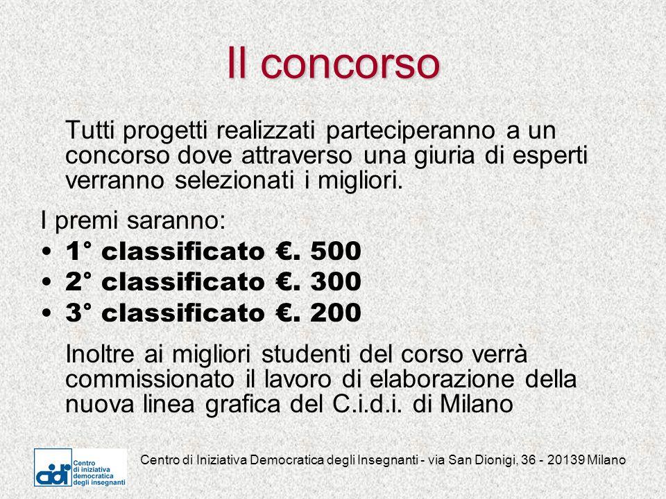 Centro di Iniziativa Democratica degli Insegnanti - via San Dionigi, 36 - 20139 Milano Il concorso Tutti progetti realizzati parteciperanno a un concorso dove attraverso una giuria di esperti verranno selezionati i migliori.