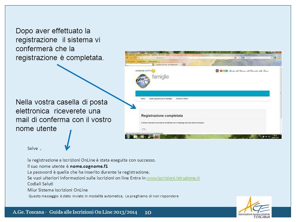 A.Ge. Toscana - Guida alle Iscrizioni On Line 2013/2014 10 Salve, la registrazione a Iscrizioni OnLine è stata eseguita con successo. Il suo nome uten