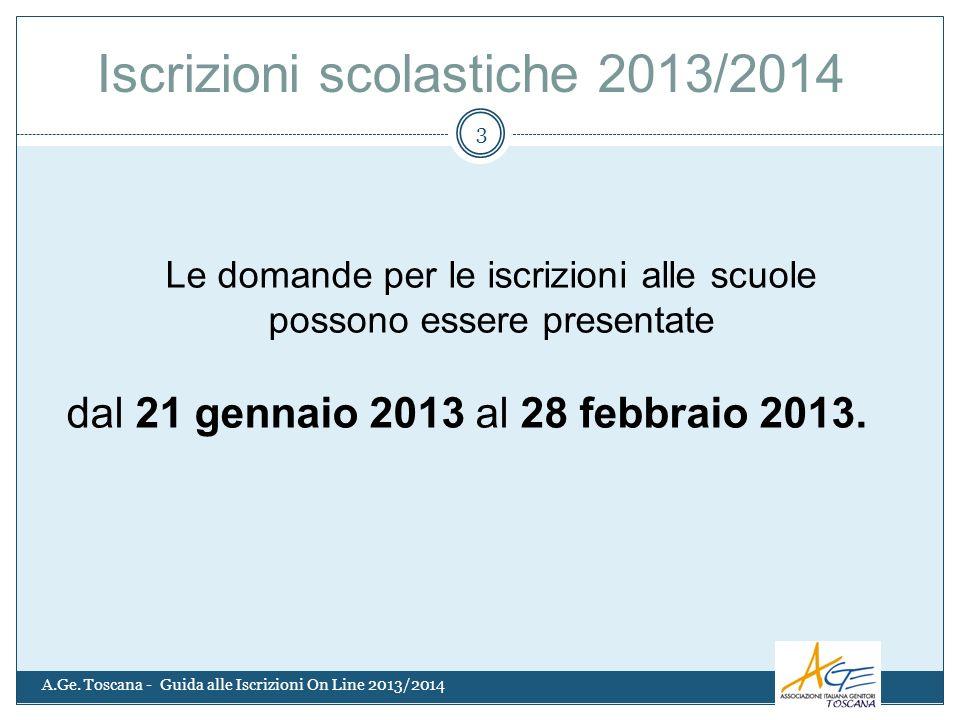 A.Ge. Toscana - Guida alle Iscrizioni On Line 2013/2014 3 Le domande per le iscrizioni alle scuole possono essere presentate dal 21 gennaio 2013 al 28