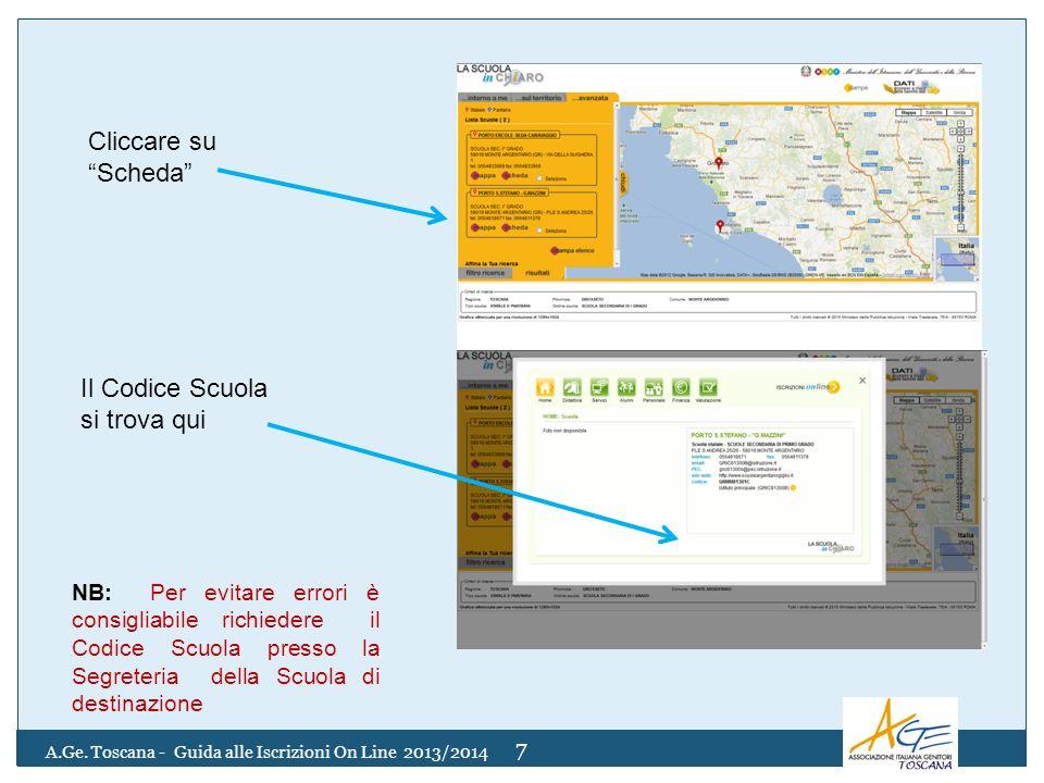 Cliccare su Scheda Il Codice Scuola si trova qui 7 A.Ge. Toscana - Guida alle Iscrizioni On Line 2013/2014 NB: Per evitare errori è consigliabile rich
