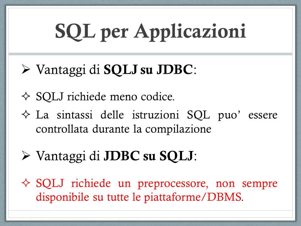 Vantaggi di SQLJ su JDBC : SQLJ richiede meno codice. La sintassi delle istruzioni SQL puo essere controllata durante la compilazione Vantaggi di JDBC