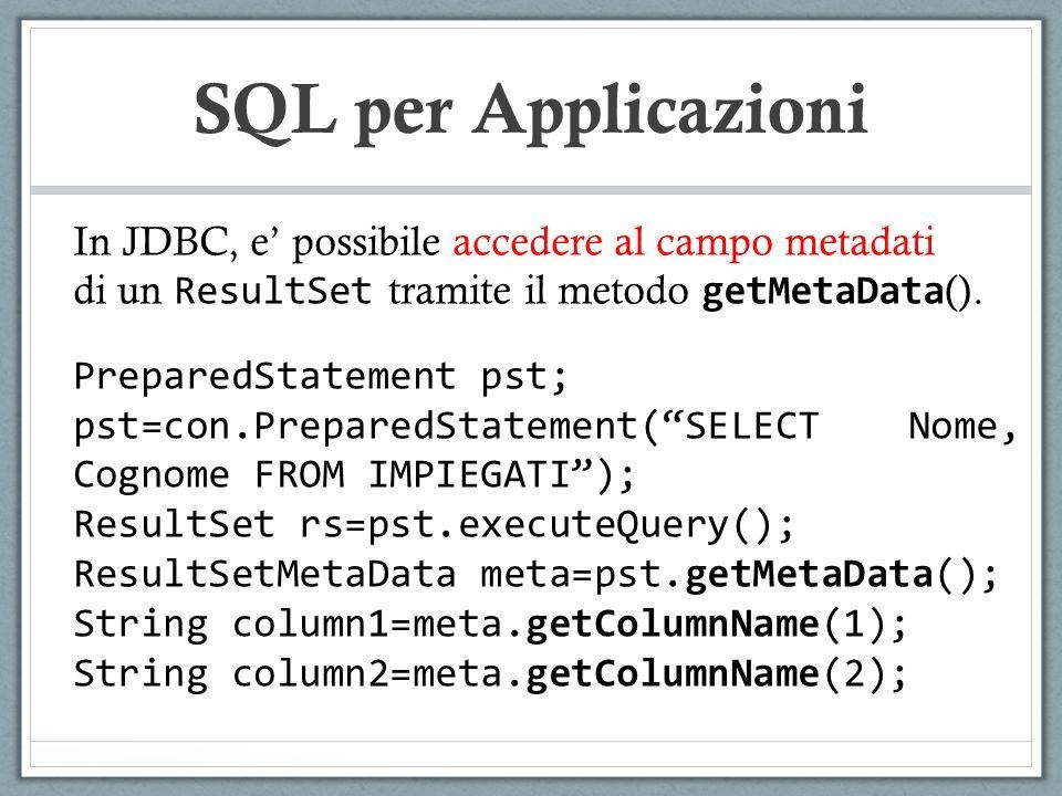 SQL per Applicazioni In JDBC, e possibile accedere al campo metadati di un ResultSet tramite il metodo getMetaData ().