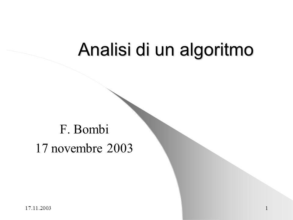 17.11.20031 Analisi di un algoritmo F. Bombi 17 novembre 2003