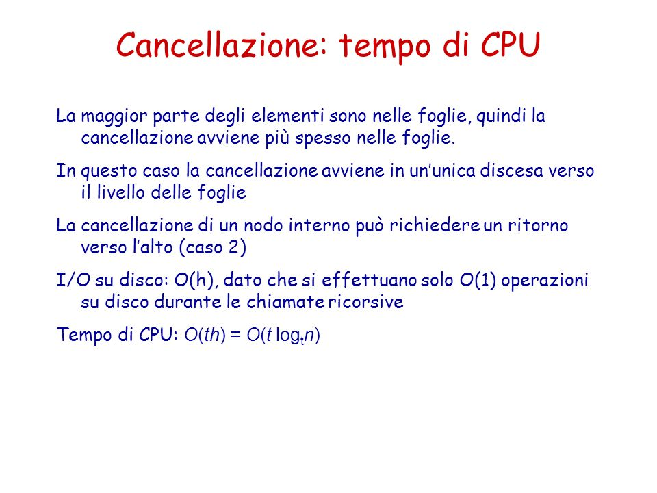 Cancellazione: tempo di CPU La maggior parte degli elementi sono nelle foglie, quindi la cancellazione avviene più spesso nelle foglie. In questo caso