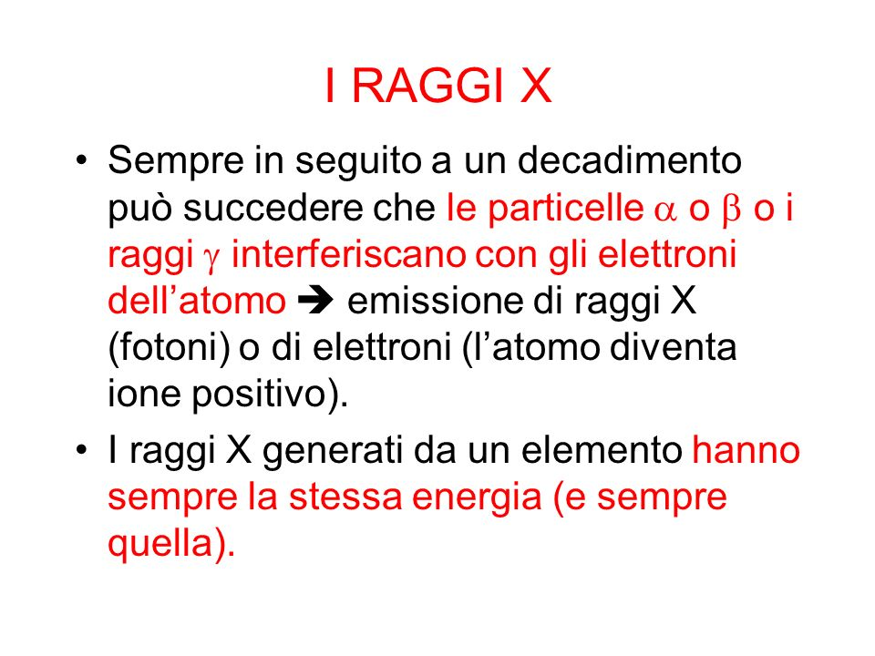 I RAGGI X Sempre in seguito a un decadimento può succedere che le particelle o o i raggi interferiscano con gli elettroni dellatomo emissione di raggi