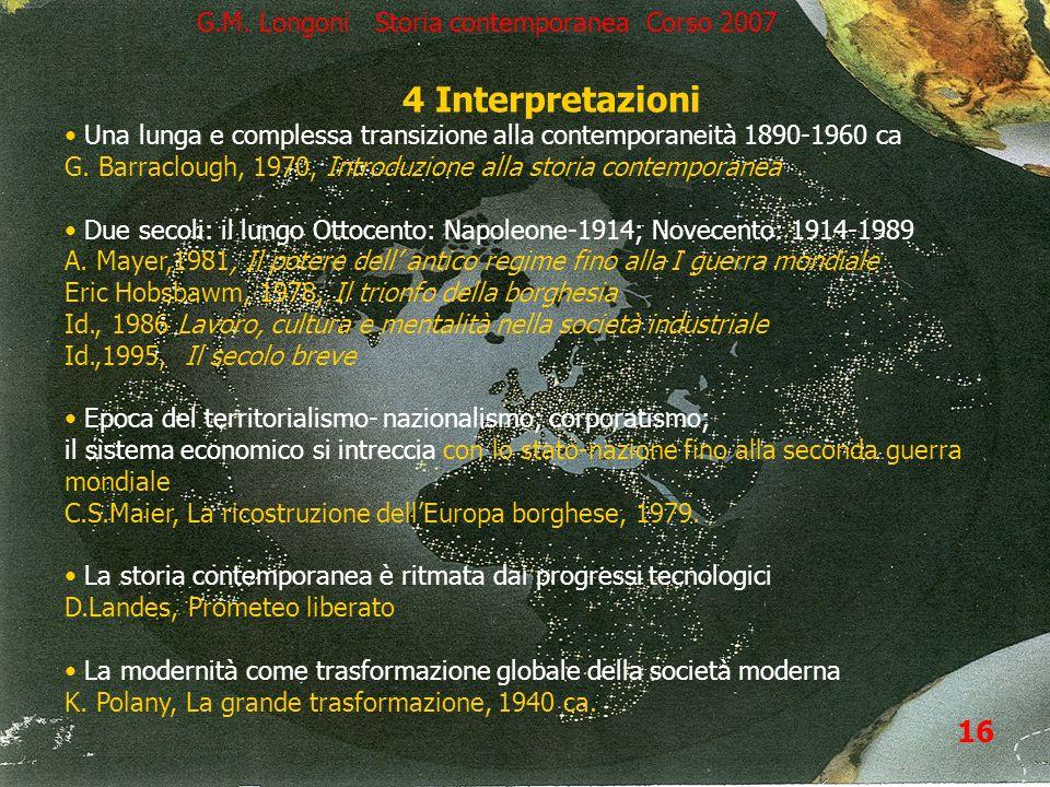 17 16 4 Interpretazioni Una lunga e complessa transizione alla contemporaneità 1890-1960 ca G. Barraclough, 1970, Introduzione alla storia contemporan