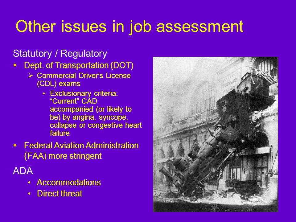 Other issues in job assessment Statutory / Regulatory Dept. of Transportation (DOT) Commercial Drivers License (CDL) exams Exclusionary criteria: Curr
