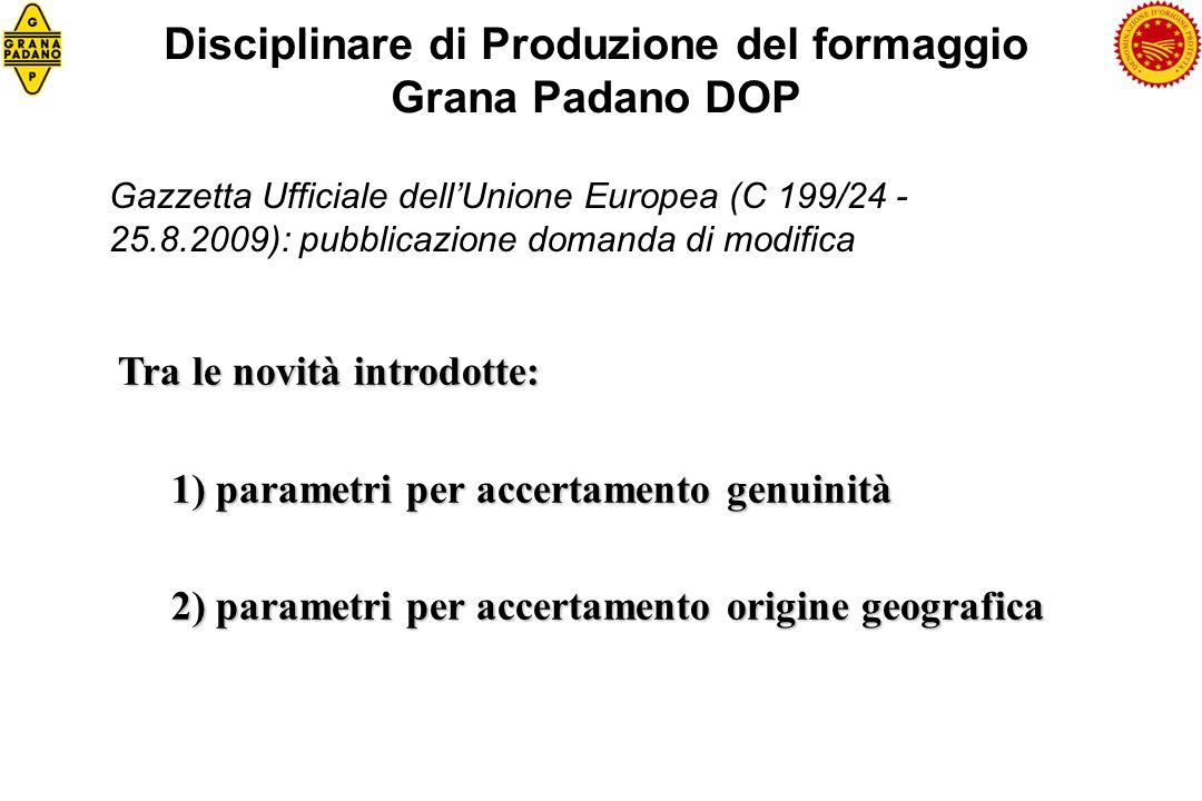 Disciplinare di Produzione del formaggio Grana Padano DOP Gazzetta Ufficiale dellUnione Europea (C 199/24 - 25.8.2009): pubblicazione domanda di modif