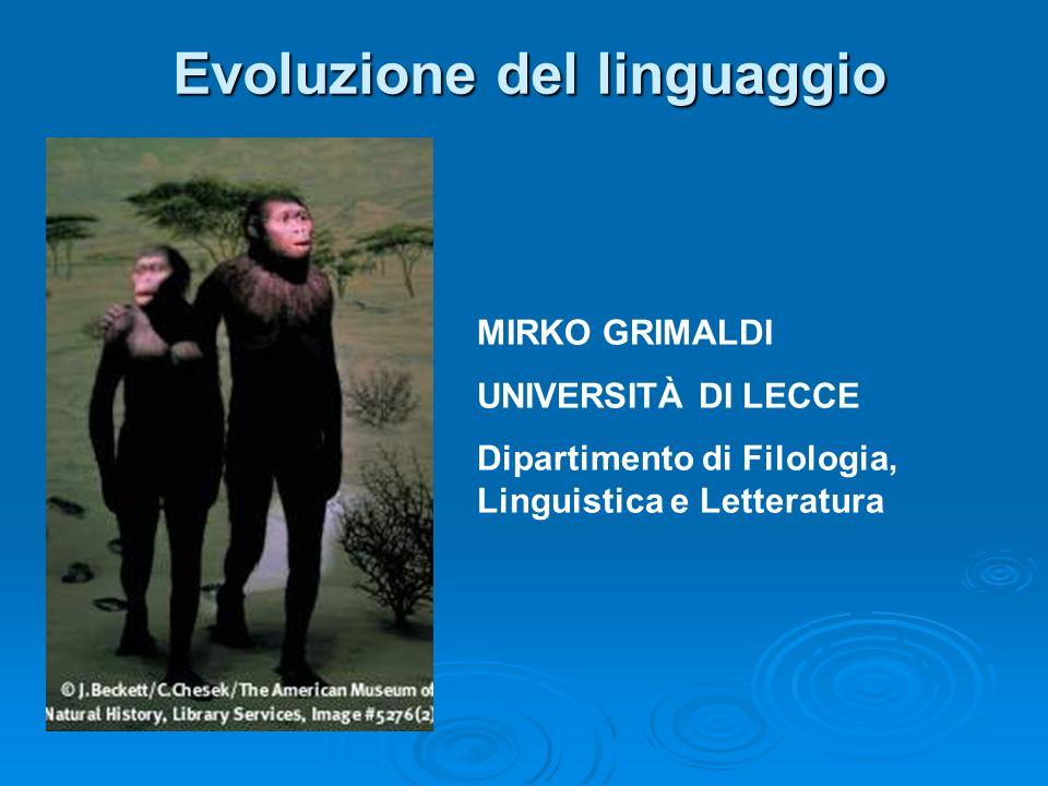 Evoluzione del linguaggio MIRKO GRIMALDI UNIVERSITÀ DI LECCE Dipartimento di Filologia, Linguistica e Letteratura