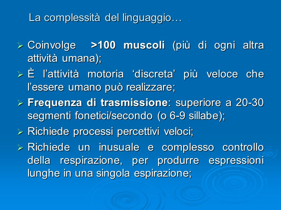 La complessità del linguaggio… Coinvolge >100 muscoli (più di ogni altra attività umana); Coinvolge >100 muscoli (più di ogni altra attività umana); È