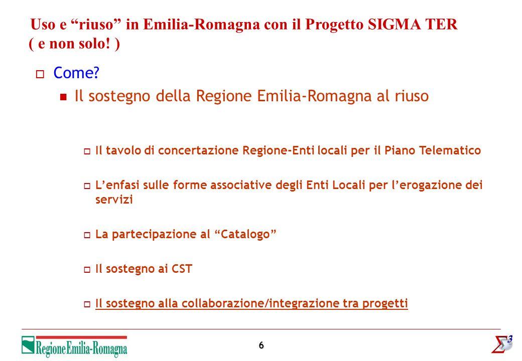 6 Uso e riuso in Emilia-Romagna con il Progetto SIGMA TER ( e non solo! ) Come? Il sostegno della Regione Emilia-Romagna al riuso Il tavolo di concert