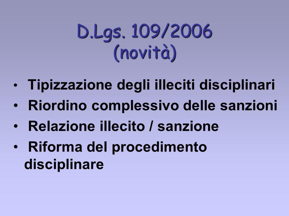 D.Lgs. 109/2006 (novità) Tipizzazione degli illeciti disciplinari Riordino complessivo delle sanzioni Relazione illecito / sanzione Riforma del proced