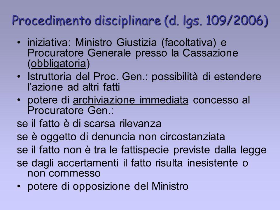 Procedimento disciplinare (d. lgs. 109/2006) iniziativa: Ministro Giustizia (facoltativa) e Procuratore Generale presso la Cassazione (obbligatoria) I