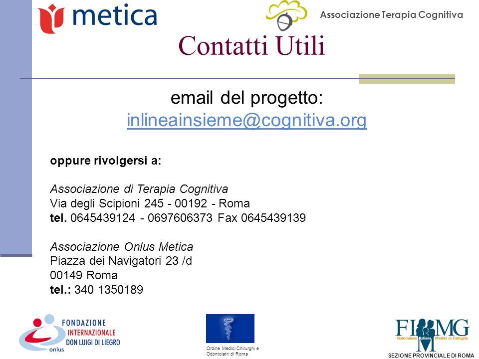 Associazione Terapia Cognitiva SEZIONE PROVINCIALE DI ROMA Ordine Medici Chirurghi e Odontoiatri di Roma Contatti Utili email del progetto: inlineainsieme@cognitiva.org oppure rivolgersi a: Associazione di Terapia Cognitiva Via degli Scipioni 245 - 00192 - Roma tel.