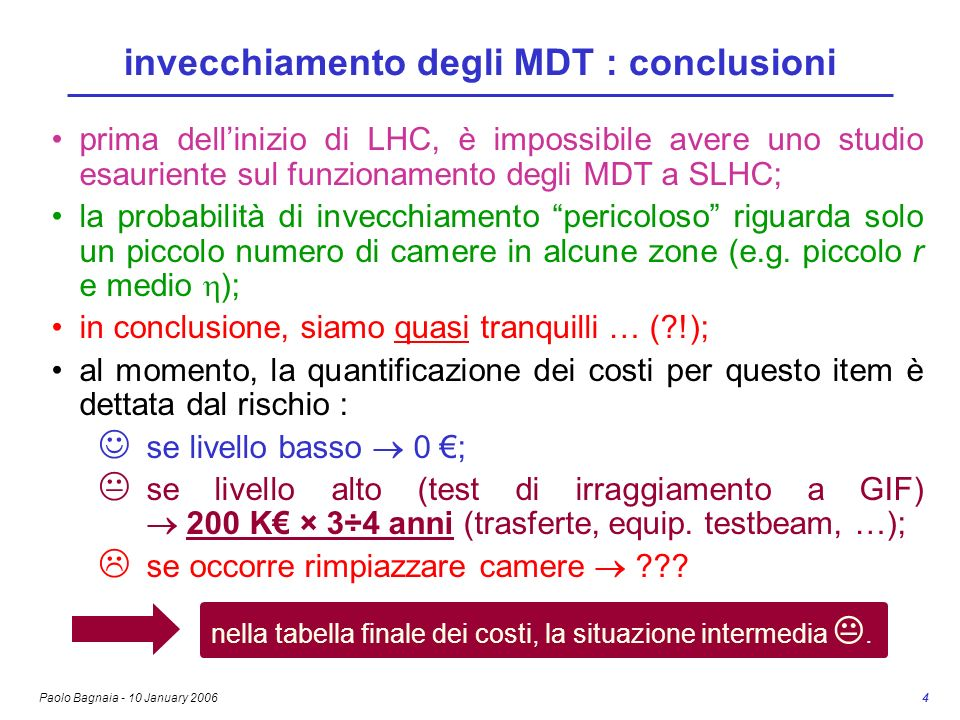 Paolo Bagnaia - 10 January 2006 4 invecchiamento degli MDT : conclusioni prima dellinizio di LHC, è impossibile avere uno studio esauriente sul funzio