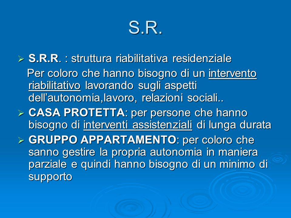 S.R. S.R.R. : struttura riabilitativa residenziale S.R.R. : struttura riabilitativa residenziale Per coloro che hanno bisogno di un intervento riabili
