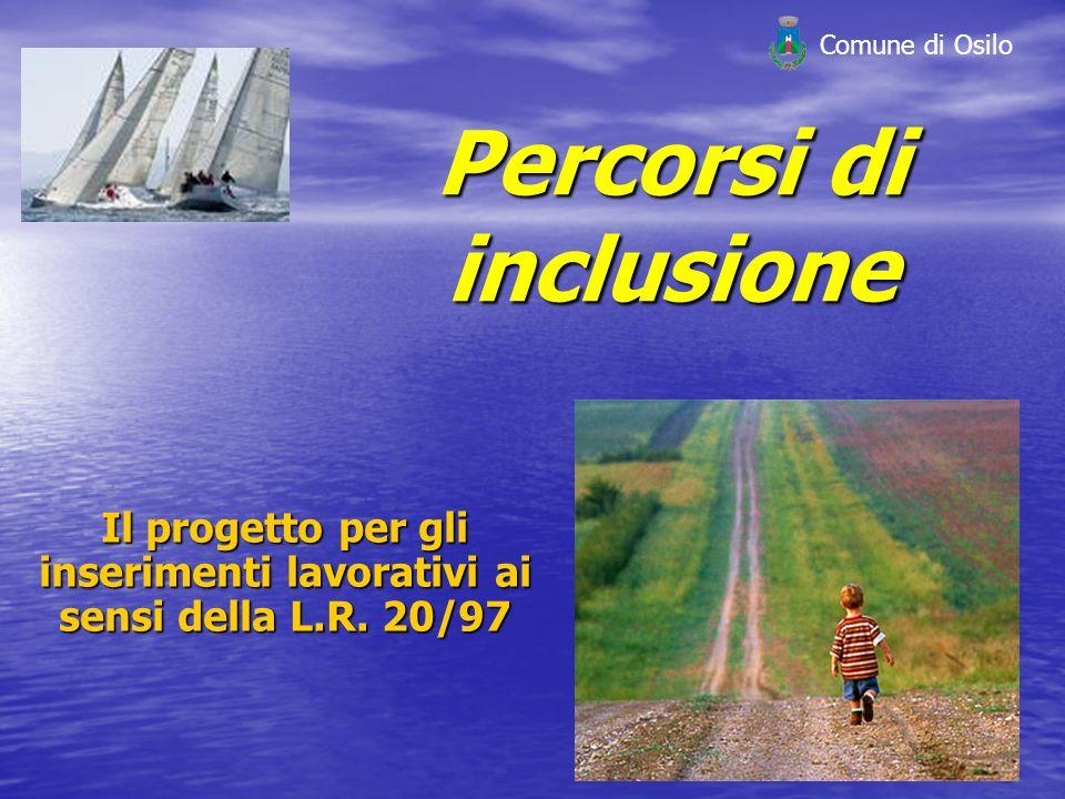 Percorsi di inclusione Il progetto per gli inserimenti lavorativi ai sensi della L.R. 20/97 Comune di Osilo