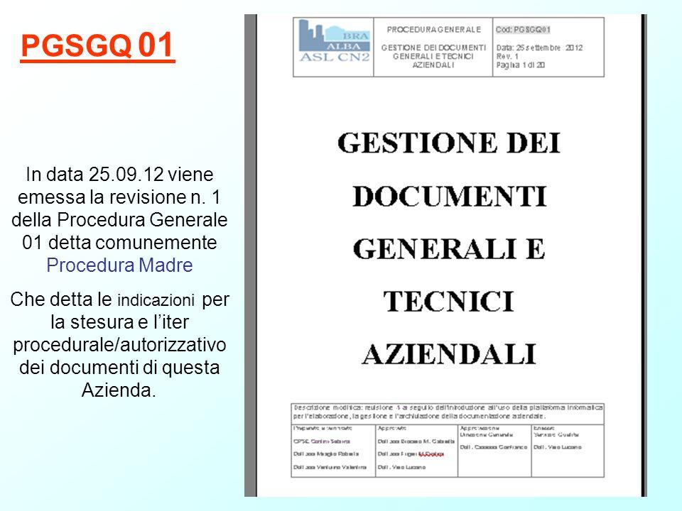 PGSGQ 01 In data 25.09.12 viene emessa la revisione n. 1 della Procedura Generale 01 detta comunemente Procedura Madre Che detta le indicazioni per la