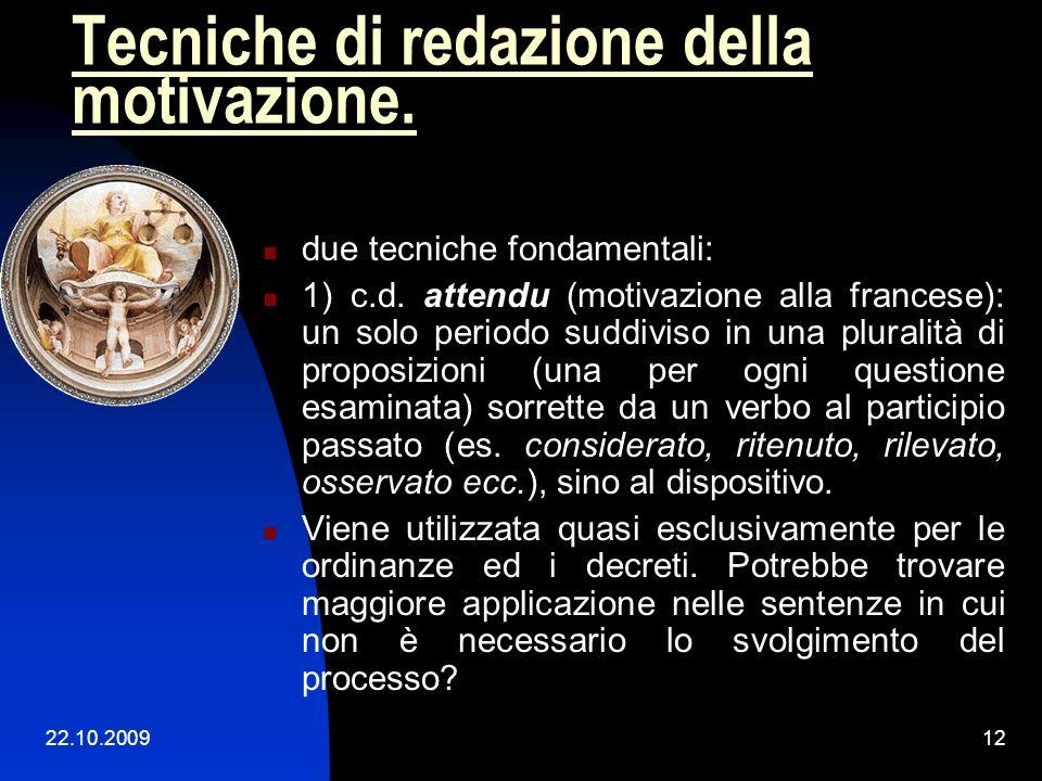 22.10.200911 Funzioni della motivazione La sentenza assolve funzione endoprocessuale, extraprocessuale e pratica. Funzioni della motivazione