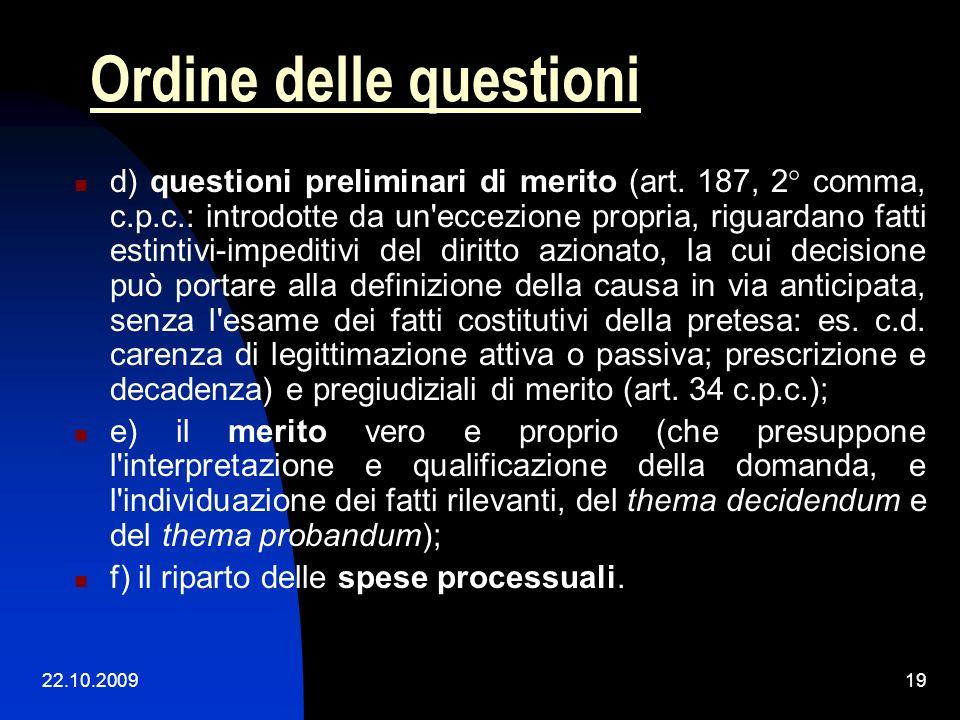 22.10.200918 Ordine delle questioni Gli artt. 276, 2° comma, e 279 c.p.c. indicano l'ordine in cui le questioni vanno esaminate: a) decisione sulle qu
