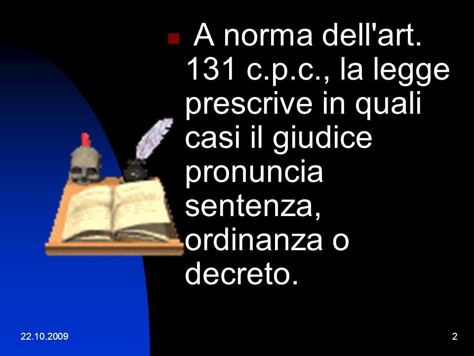 22.10.200942 CONSIDERAZIONI Differenza tra sentenza a motivazione concisa e sentenza a verbale ex art.