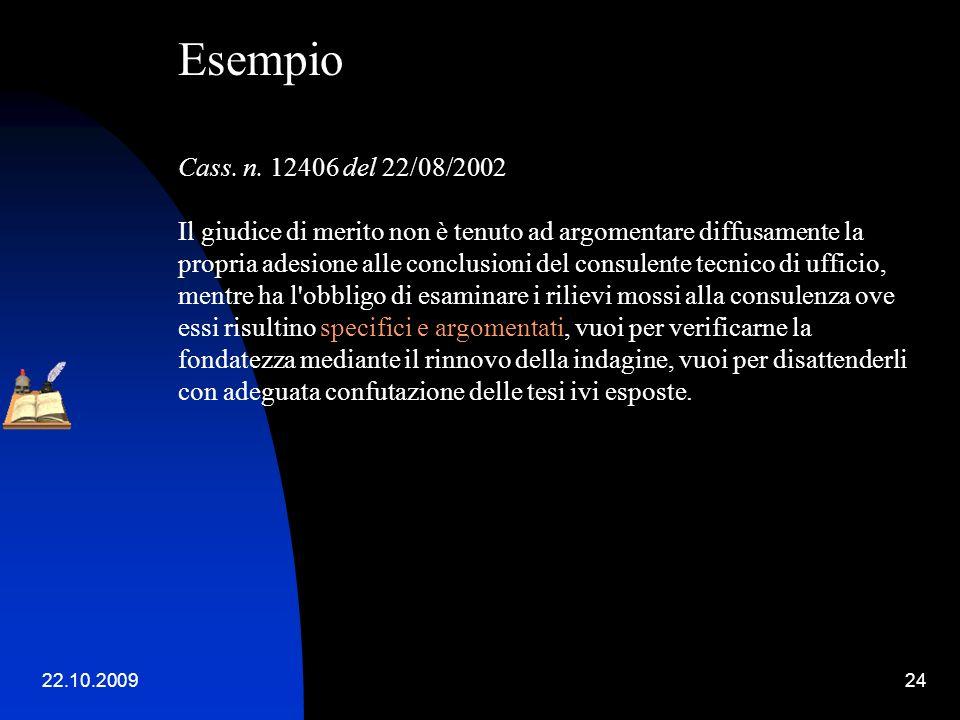 22.10.200923 Esempio Cass. n. 10688 del 24/04/2008 Allorché ad una consulenza tecnica d'ufficio siano mosse critiche puntuali e dettagliate da un cons