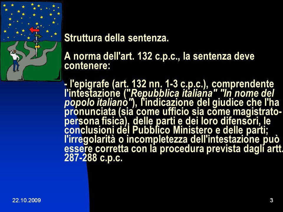 22.10.20092 A norma dell'art. 131 c.p.c., la legge prescrive in quali casi il giudice pronuncia sentenza, ordinanza o decreto.