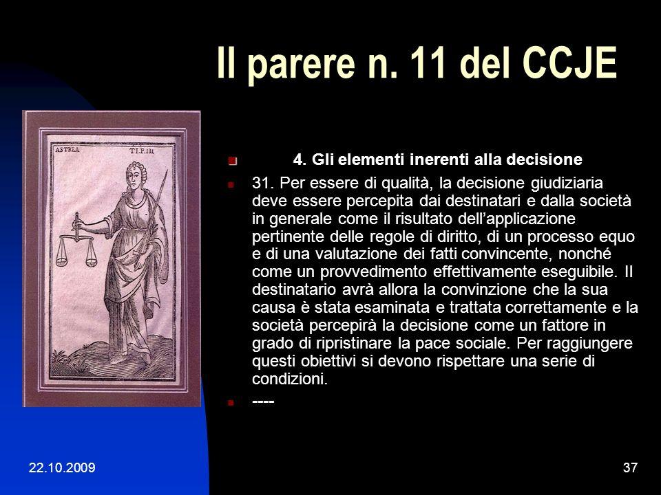 22.10.200936 Il parere n. 11 del CCJE 3. Nella chiarezza della motivazione e dellanalisi si rinvengono i requisiti di base delle decisioni giudiziarie