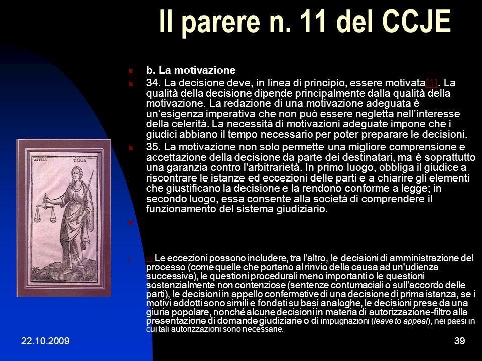 22.10.200938 Il parere n. 11 del CCJE 33. Ciascun giudice può scegliere il proprio stile e la propria struttura o utilizzare modelli standard, se esis