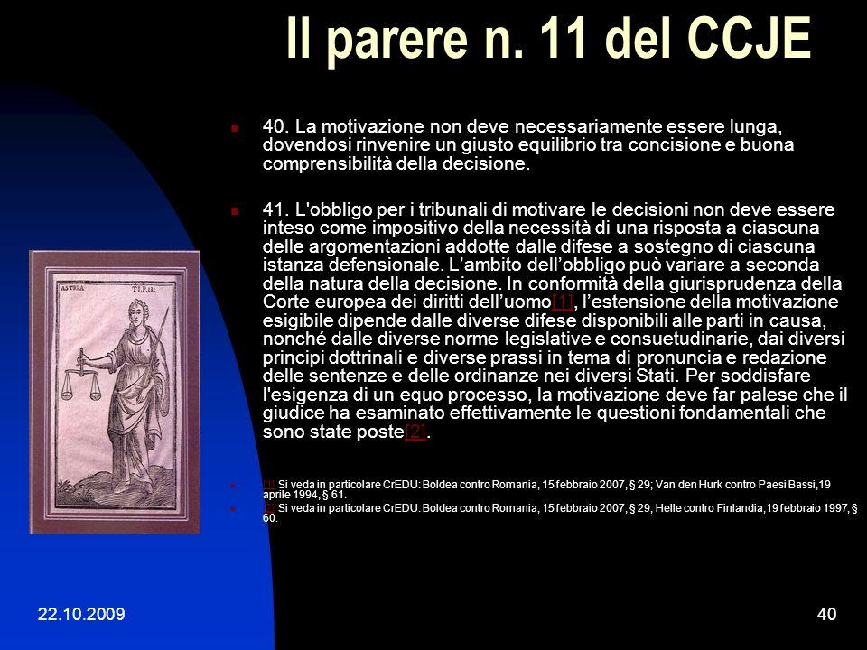 22.10.200939 Il parere n. 11 del CCJE b. La motivazione 34. La decisione deve, in linea di principio, essere motivata[1]. La qualità della decisione d