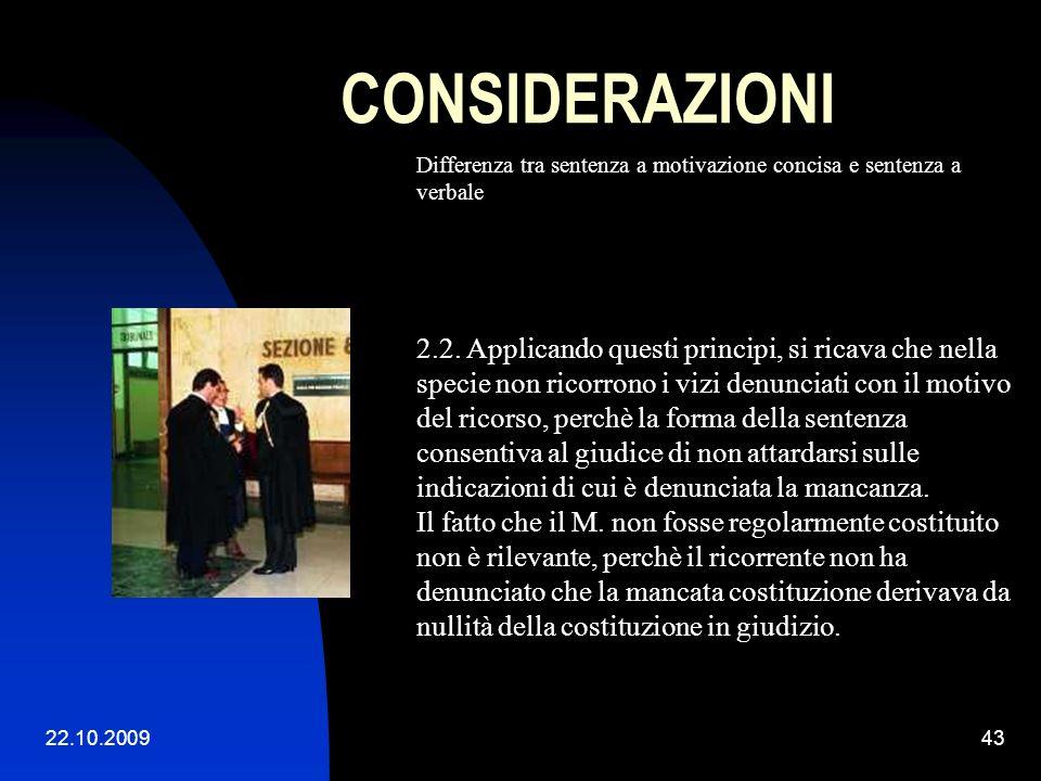 22.10.200942 CONSIDERAZIONI Differenza tra sentenza a motivazione concisa e sentenza a verbale ex art. 281 sexies c.p.c. Cass. civ., Sez. III, 19/10/2