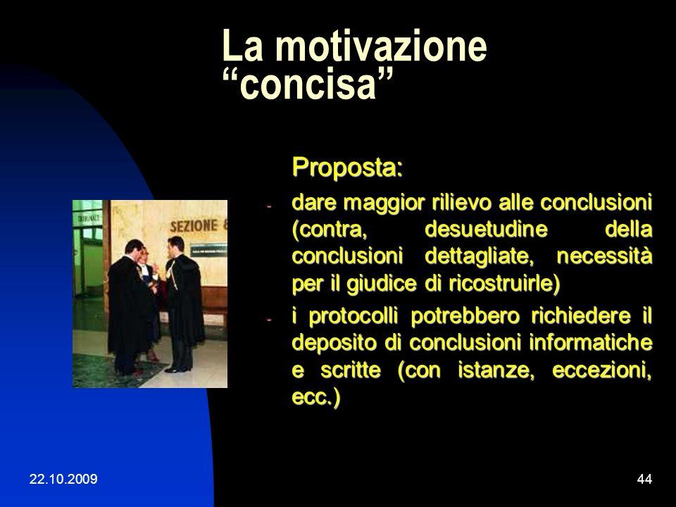 22.10.200943 CONSIDERAZIONI Differenza tra sentenza a motivazione concisa e sentenza a verbale 2.2. Applicando questi principi, si ricava che nella sp