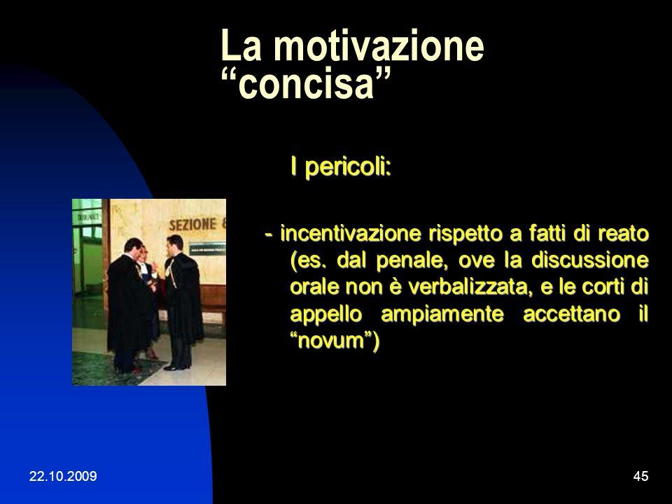 22.10.200944 La motivazione concisa Proposta: - dare maggior rilievo alle conclusioni (contra, desuetudine della conclusioni dettagliate, necessità pe