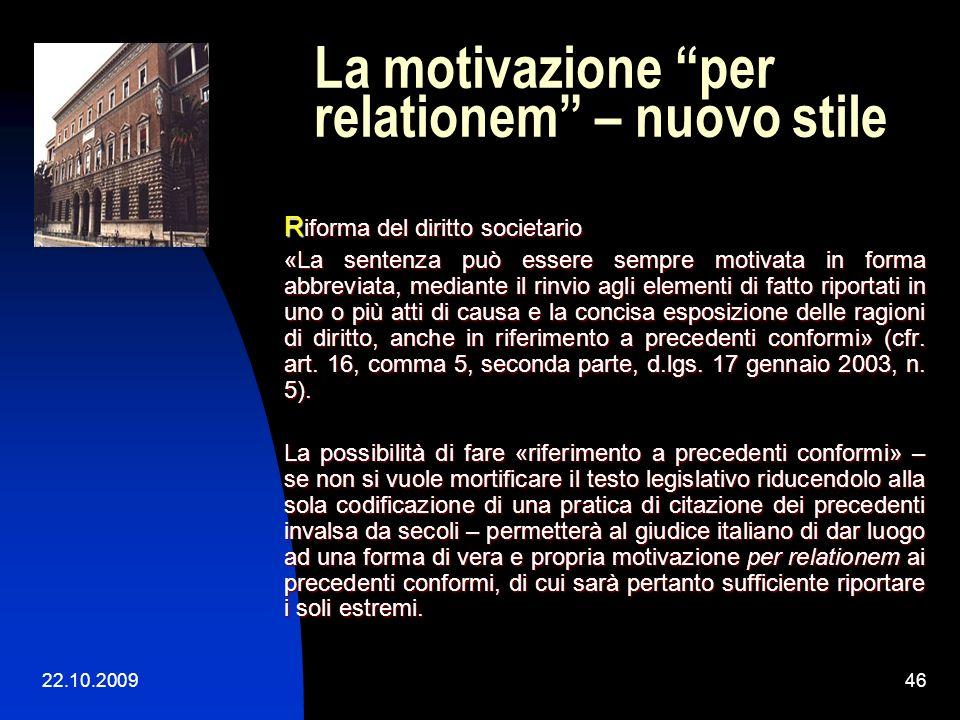 22.10.200945 La motivazione concisa I pericoli: - incentivazione rispetto a fatti di reato (es. dal penale, ove la discussione orale non è verbalizzat