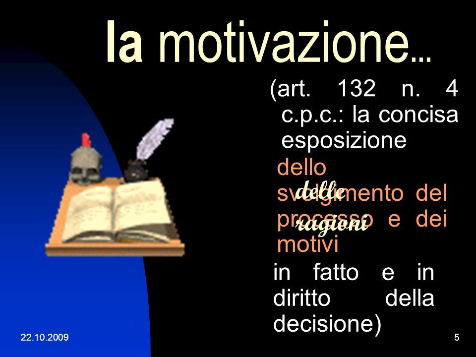 22.10.20094 la motivazione... (art. 132 n. 4 c.p.c.: la concisa esposizione dello svolgimento del processo e dei motivi in fatto e in diritto della de