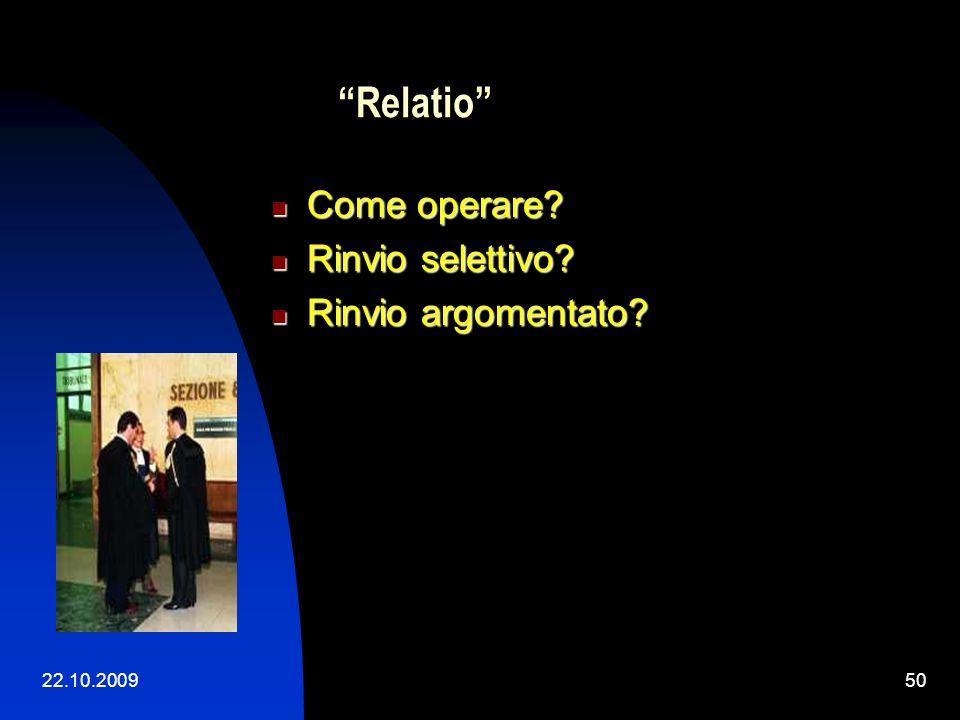 22.10.200949 Relatio Cass. 17 gennaio 2004, n. 662 Cass. 17 gennaio 2004, n. 662 «La motivazione di una sentenza di merito per relationem ad altre dec