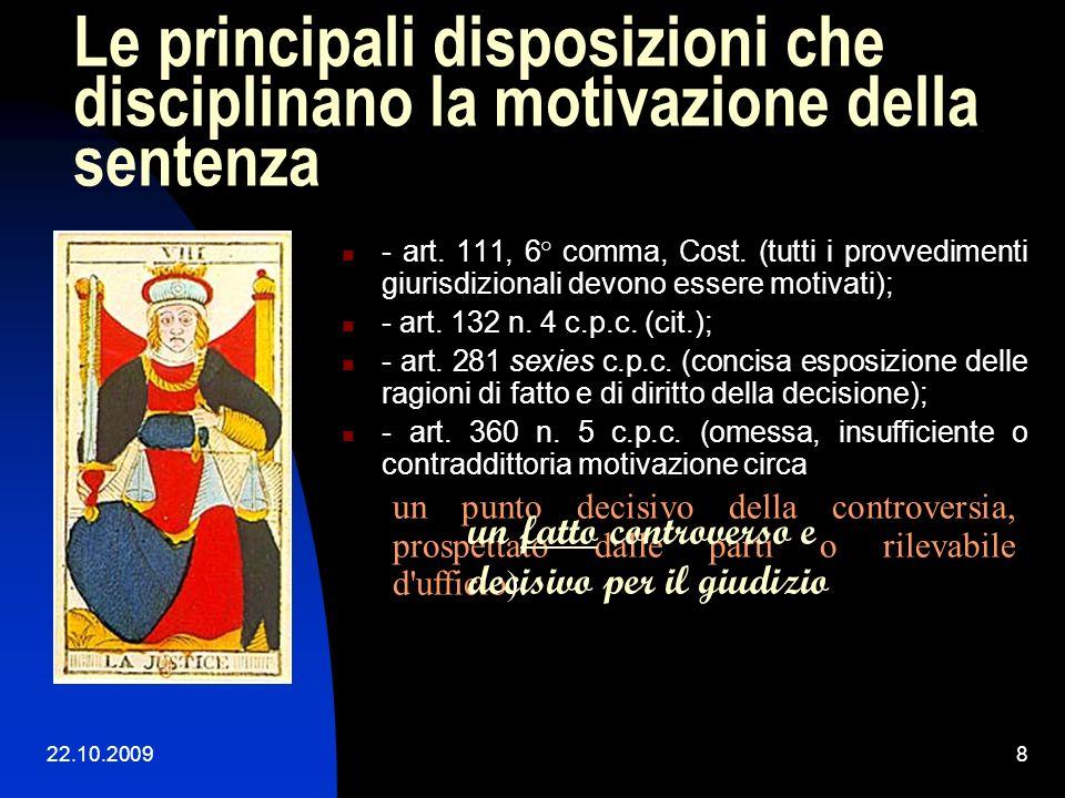 22.10.20097 La motivazione. La motivazione del provvedimento giurisdizionale è la rappresentazione e documentazione dell'iter logico-argomentativo seg