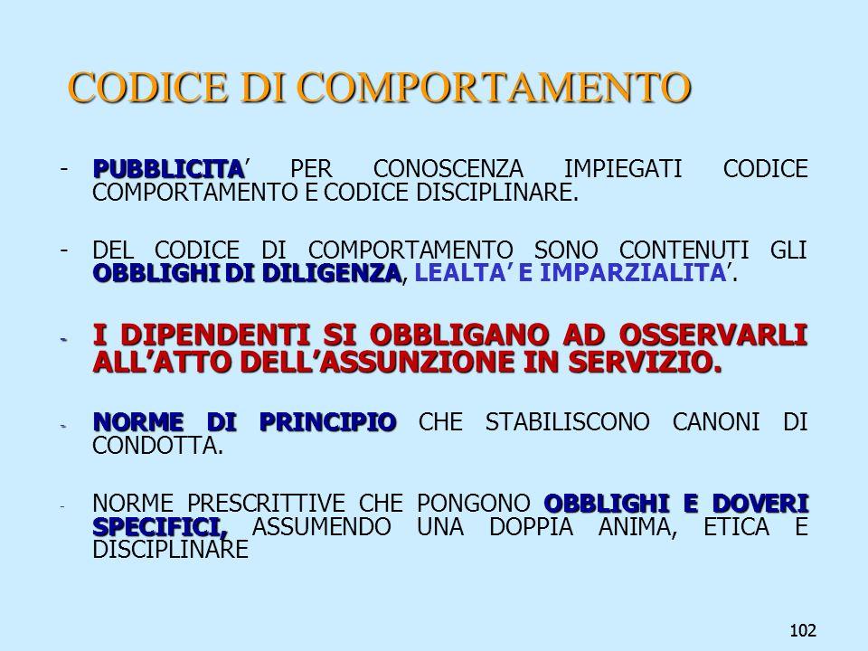 102 CODICE DI COMPORTAMENTO PUBBLICITA -PUBBLICITA PER CONOSCENZA IMPIEGATI CODICE COMPORTAMENTO E CODICE DISCIPLINARE. OBBLIGHI DI DILIGENZA - DEL CO