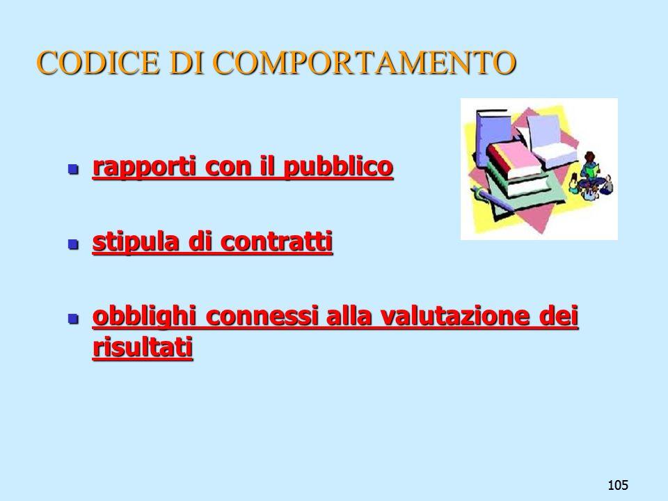105 CODICE DI COMPORTAMENTO rapporti con il pubblico rapporti con il pubblico stipula di contratti stipula di contratti obblighi connessi alla valutaz