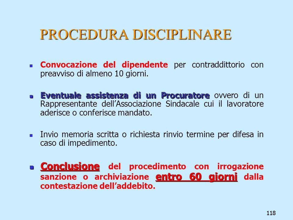 118 PROCEDURA DISCIPLINARE Convocazione del dipendente per contraddittorio con preavviso di almeno 10 giorni. Eventuale assistenza di un Procuratore E