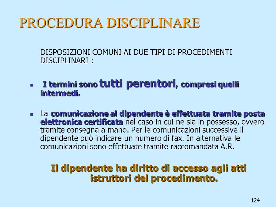 124 PROCEDURA DISCIPLINARE DISPOSIZIONI COMUNI AI DUE TIPI DI PROCEDIMENTI DISCIPLINARI : I termini sono tutti perentori, compresi quelli intermedi. c