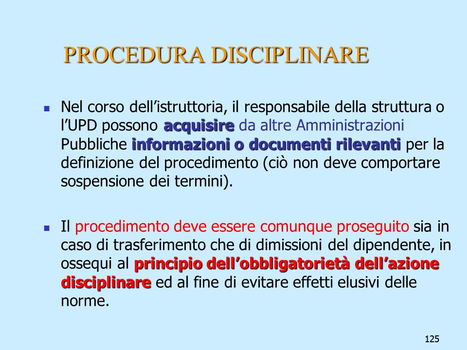 125 PROCEDURA DISCIPLINARE acquisire informazioni o documenti rilevanti Nel corso dellistruttoria, il responsabile della struttura o lUPD possono acqu