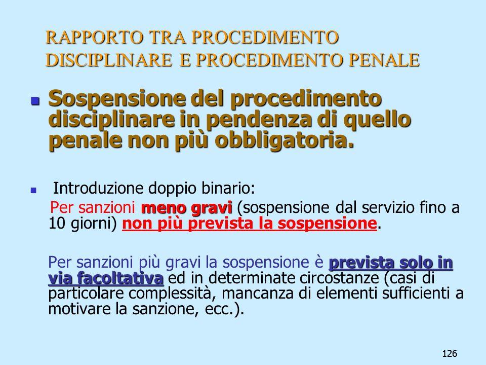 126 RAPPORTO TRA PROCEDIMENTO DISCIPLINARE E PROCEDIMENTO PENALE Sospensione del procedimento disciplinare in pendenza di quello penale non più obblig