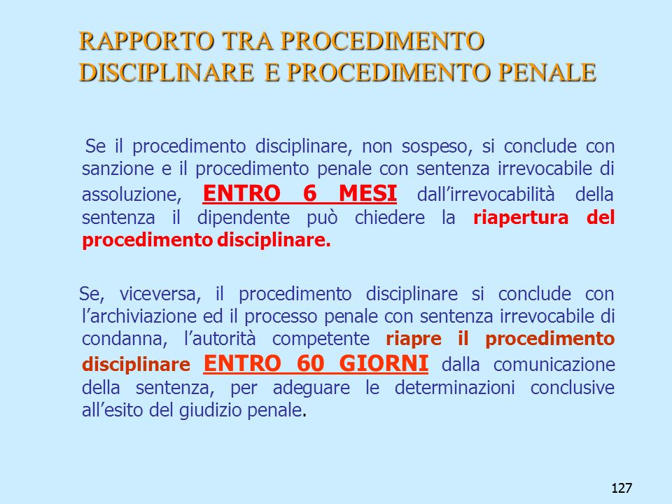 127 RAPPORTO TRA PROCEDIMENTO DISCIPLINARE E PROCEDIMENTO PENALE Se il procedimento disciplinare, non sospeso, si conclude con sanzione e il procedime