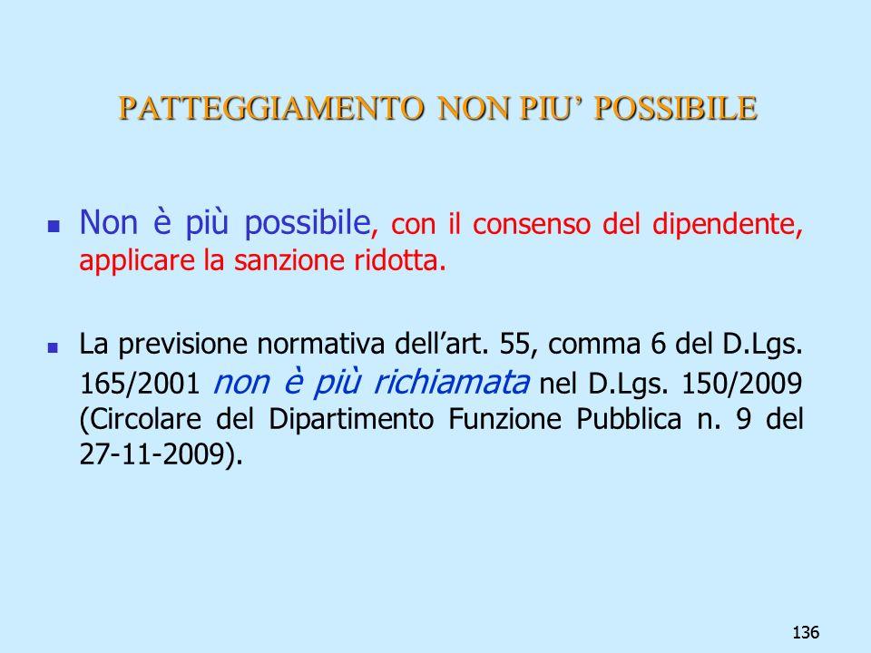 136 PATTEGGIAMENTO NON PIU POSSIBILE Non è più possibile, con il consenso del dipendente, applicare la sanzione ridotta. La previsione normativa della