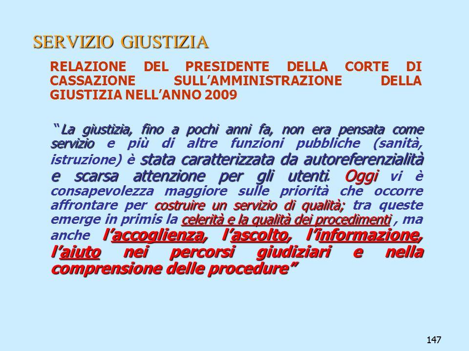 147 SERVIZIO GIUSTIZIA RELAZIONE DEL PRESIDENTE DELLA CORTE DI CASSAZIONE SULLAMMINISTRAZIONE DELLA GIUSTIZIA NELLANNO 2009 La giustizia, fino a pochi