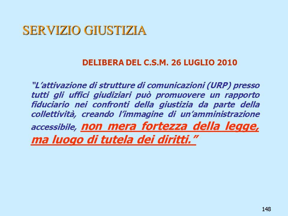 148 SERVIZIO GIUSTIZIA DELIBERA DEL C.S.M. 26 LUGLIO 2010 Lattivazione di strutture di comunicazioni (URP) presso tutti gli uffici giudiziari può prom