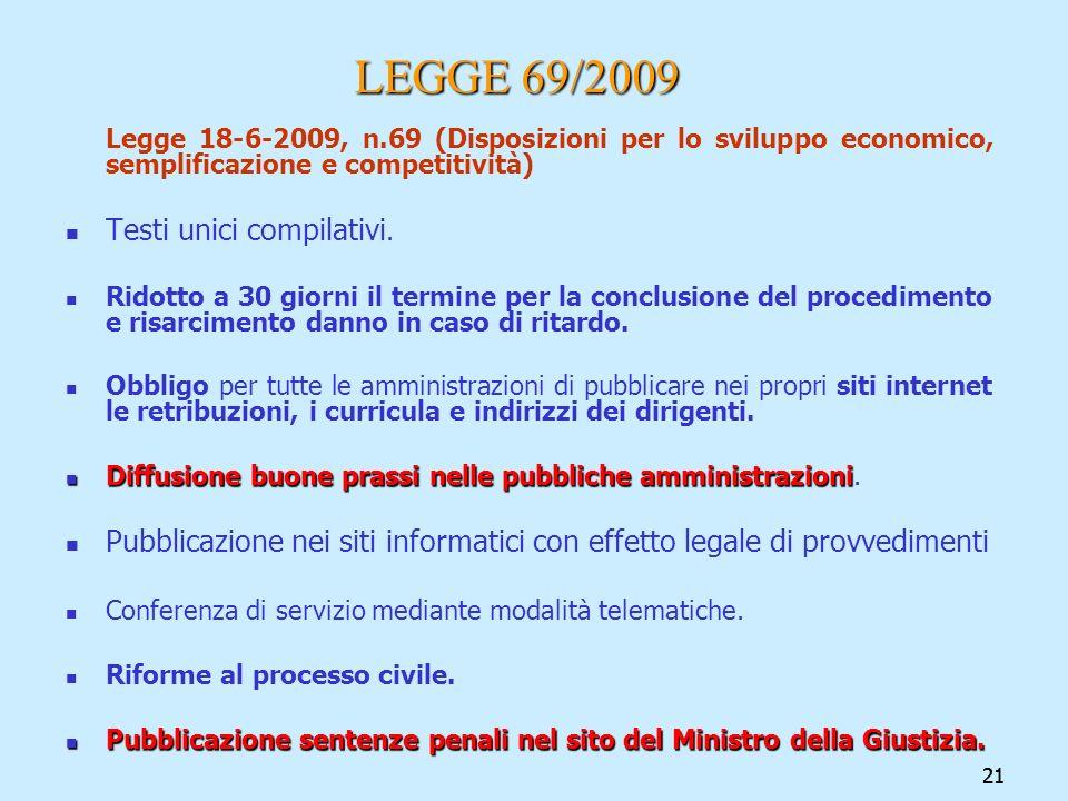 21 LEGGE 69/2009 LEGGE 69/2009 Legge 18-6-2009, n.69 (Disposizioni per lo sviluppo economico, semplificazione e competitività) Testi unici compilativi